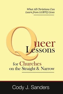 Queer Lessons for Churches on the Straight and Narrow - Sanders, Cody J