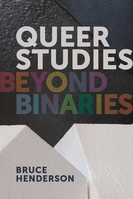 Queer Studies: Beyond Binaries - Henderson, Bruce