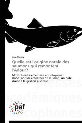 Quelle Est l'Origine Natale Des Saumons Qui Remontent l'Adour? - Martin-J