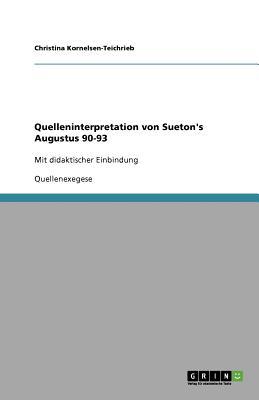 Quelleninterpretation Von Sueton's Augustus 90-93 - Kornelsen-Teichrieb, Christina