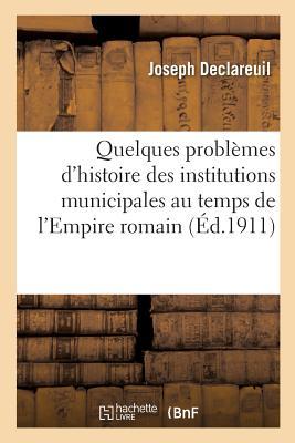 Quelques Probl?mes d'Histoire Des Institutions Municipales Au Temps de l'Empire Romain - Declareuil-J