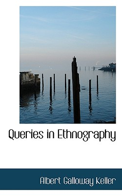 Queries in Ethnography - Keller, Albert Galloway