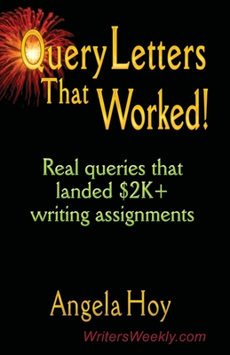 QUERY LETTERS THAT WORKED! Real Queries That Landed $2K+ Writing Assignments - SECOND EDITION - Hoy, Angela J