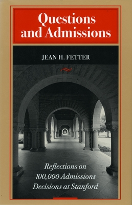 Questions and Admissions: Reflections on 100,000 Admissions Decisions at Stanford - Fetter, Jean H