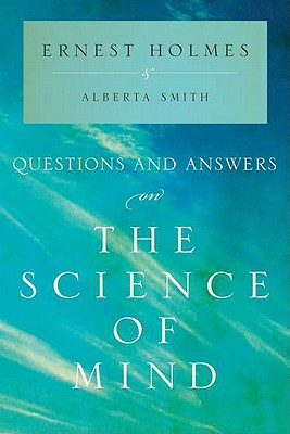 Questions and Answers on the Science of Mind - Holmes, Ernest, and Smith, Alberta