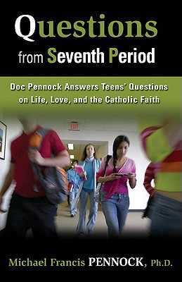 Questions from Seventh Period: Doc Pennock Answers Teens' Questions on Life, Love, and the Catholic Faith - Pennock, Michael Francis