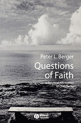 Questions of Faith: A Skeptical Affirmation of Christianity - Berger, Peter