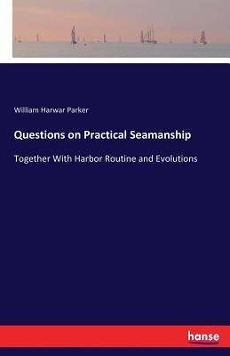 Questions on Practical Seamanship - Parker, William Harwar