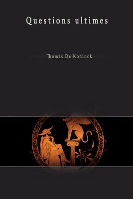Questions Ultimes - De Koninck, Thomas