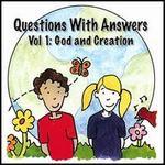 Questions with Answers, Vol. 1: God & Creation