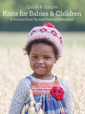 Quick and Simple Knits for Babies and Children: 8 Designs from Up-and-Coming Designers! - Jung, Rosalyn (Contributions by), and Nitta, Kendra (Contributions by), and Casey, Eileen (Contributions by)