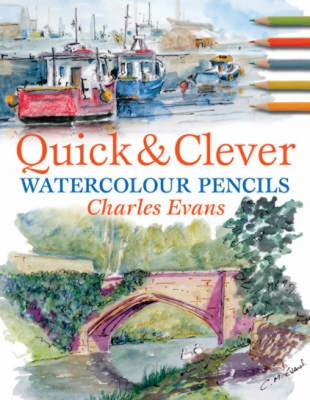 Quick & Clever Watercolor Pencils - Evans, Charles