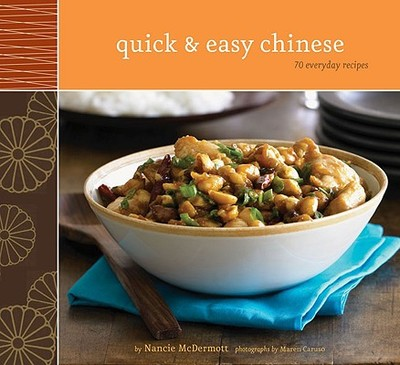 Quick & Easy Chinese: 70 Everyday Recipes - McDermott, Nancie, and Caruso, Maren (Photographer)