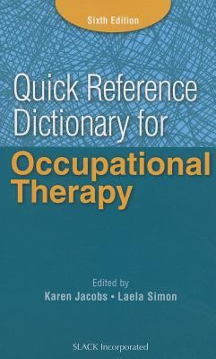 Quick Reference Dictionary for Occupational Therapy - Jacobs, Karen, Edd, Otr/L, Cpe, Faota