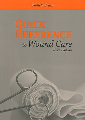 Quick Reference to Wound Care - Brown, Pamela