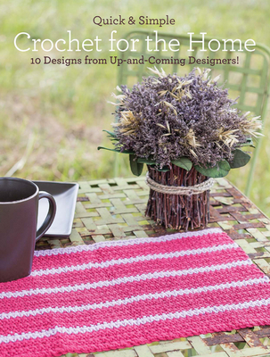 Quick & Simple Crochet for the Home: 10 Designs from Up-And-Coming Designers! - Armstrong, Melissa, and Galik, Tanis, and Robinson, Angelia