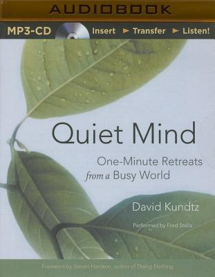 Quiet Mind: One-Minute Retreats from a Busy World - Kundtz, David