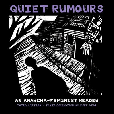 Quiet Rumours: An Anarcha-Feminist Reader - Dark Star Collective (Editor), and Goldman, Emma (Contributions by), and De Cleyre, Voltairine (Contributions by)