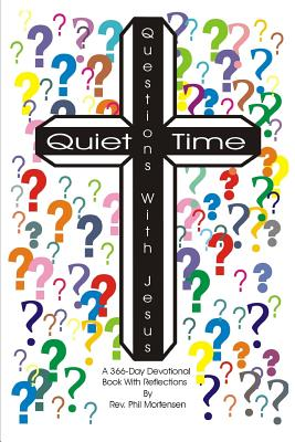 Quiet Time Questions with Jesus - Mortensen, Rev Phil