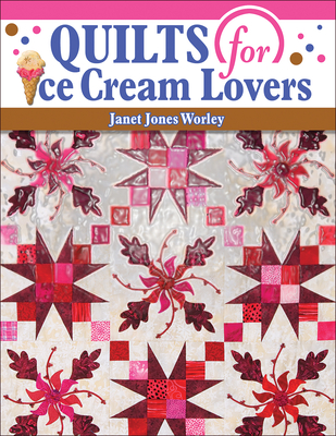 Quilts for Ice Cream Lovers - Jones Worley, Janet