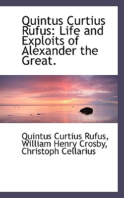 Quintus Curtius Rufus: Life and Exploits of Alexander the Great. - Curtius Rufus, Quintus, and Crosby, William Henry, and Cellarius, Christoph