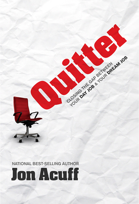 Quitter: Closing the Gap Between Your Day Job & Your Dream Job - Acuff, Jon