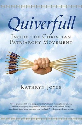 Quiverfull: Inside the Christian Patriarchy Movement - Joyce, Kathryn