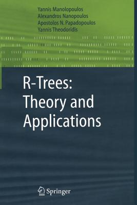 R-Trees: Theory and Applications - Manolopoulos, Yannis, and Nanopoulos, Alexandros, and Papadopoulos, Apostolos N.