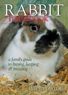 Rabbit Handbook: A Family Guide to Buying, Keeping & Breeding - Taylor, David