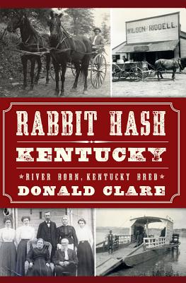Rabbit Hash, KY: River Born, Kentucky Bred - Clare, Donald