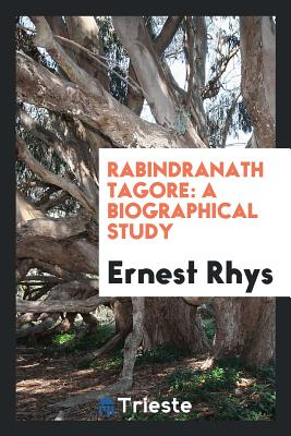Rabindranath Tagore: A Biographical Study - Rhys