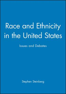 Race and Ethnicity in the United States: Issues and Debates - Steinberg, Stephen (Editor)