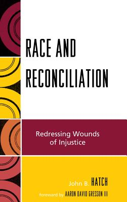 Race and Reconciliation: Redressing Wounds of Injustice - Hatch, John B, and Gresson III, Aaron David (Contributions by)