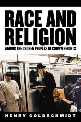 Race and Religion Among the Chosen Peoples of Crown Heights - Goldschmidt, Henry