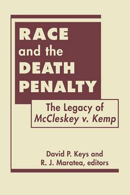 Race and the Death Penalty: The Legacy of McCleskey v. Kemp - Keys, David P. (Editor), and Maratea, R. J. (Editor)