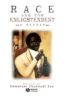 Race and the Enlightenment: A Reader - Eze, Emmanuel Chukwudi (Editor)