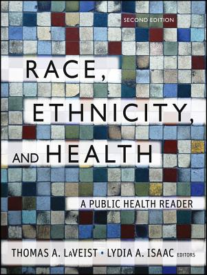 Race, Ethnicity, and Health: A Public Health Reader - LaVeist, Thomas A. (Editor), and Isaac, Lydia A. (Editor)