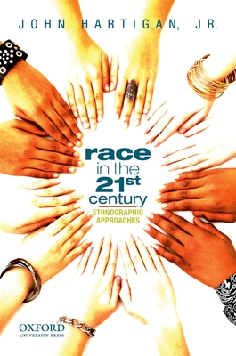Race in the 21st Century: Ethnographic Approaches - Hartigan, John, Jr.