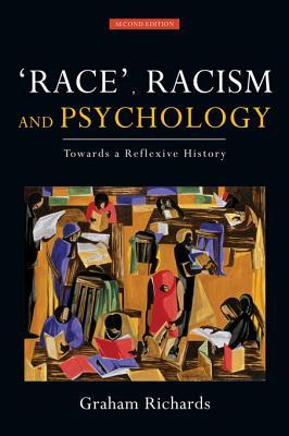 Race, Racism and Psychology: Towards a Reflexive History - Richards, Graham, Professor