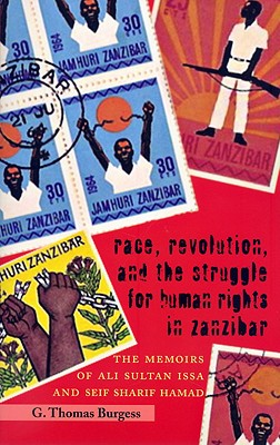 Race, Revolution, and the Struggle for Human Rights in Zanzibar: The Memoirs of Ali Sultan Issa and Seif Sharif Hamad - Burgess, G Thomas
