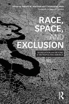 Race, Space, and Exclusion: Segregation and Beyond in Metropolitan America - Adelman, Robert (Editor)