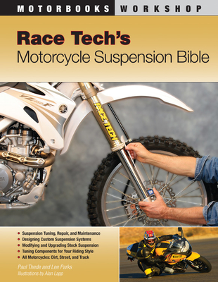 Race Tech's Motorcycle Suspension Bible - Thede, Paul, and Parks, Lee
