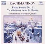 Rachamaninov: Piano Sonata No. 2; Variations on a theme by Chopin