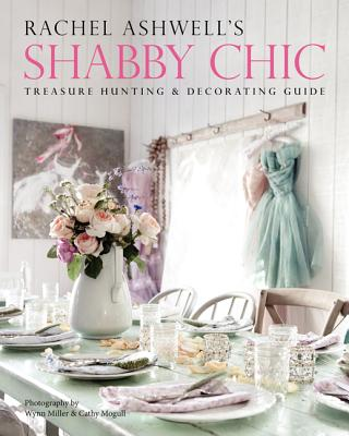 Rachel Ashwell's Shabby Chic Treasure Hunting & Decorating Guide - Ashwell, Rachel