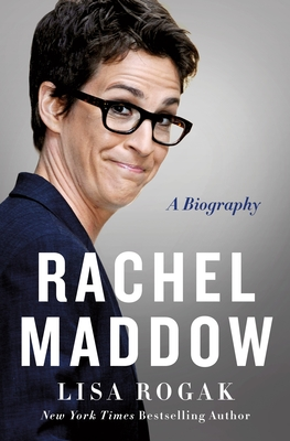 Rachel Maddow: A Biography - Rogak, Lisa