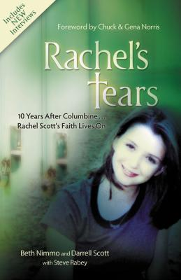 Rachel's Tears: 10 Years After Columbine... Rachel Scott's Faith Lives on - Scott, Darrell, and Nimmo, Beth, and Rabey, Steve