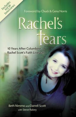 Rachel's Tears: 10 Years After Columbine... Rachel Scott's Faith Lives on - Scott, Darrell, and Nimmo, Beth, and Rabey, Steve