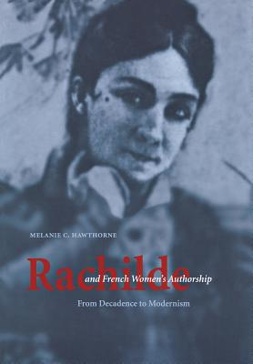 Rachilde and French Women's Authorship: From Decadence to Modernism - Hawthorne, Melanie C