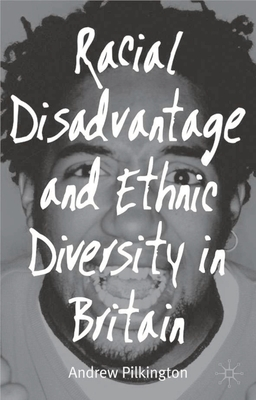 Racial Disadvantage and Ethnic Diversity in Britain - Pilkington, Andrew
