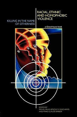 Racial, Ethnic, and Homophobic Violence: Killing in the Name of Otherness - Prum, Michel (Editor), and DesChamps, Bénédicte (Editor), and Barbier, Marie-Claude (Editor)